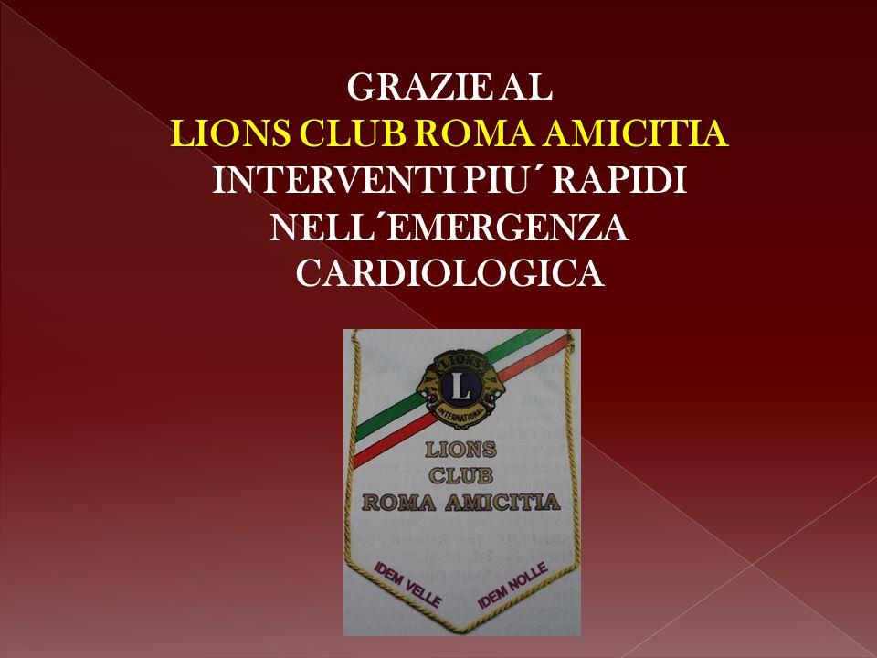GRAZIE AL LIONS CLUB ROMA AMICITIA INTERVENTI PIU´ RAPIDI NELL´EMERGENZA CARDIOLOGICA