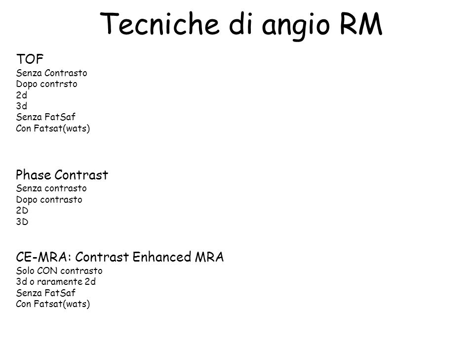 Tecniche di angio RM TOF Phase Contrast CE-MRA: Contrast Enhanced MRA