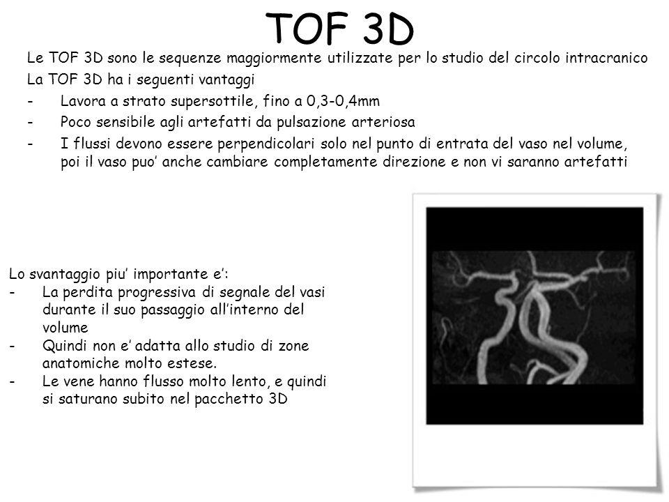TOF 3D Le TOF 3D sono le sequenze maggiormente utilizzate per lo studio del circolo intracranico. La TOF 3D ha i seguenti vantaggi.