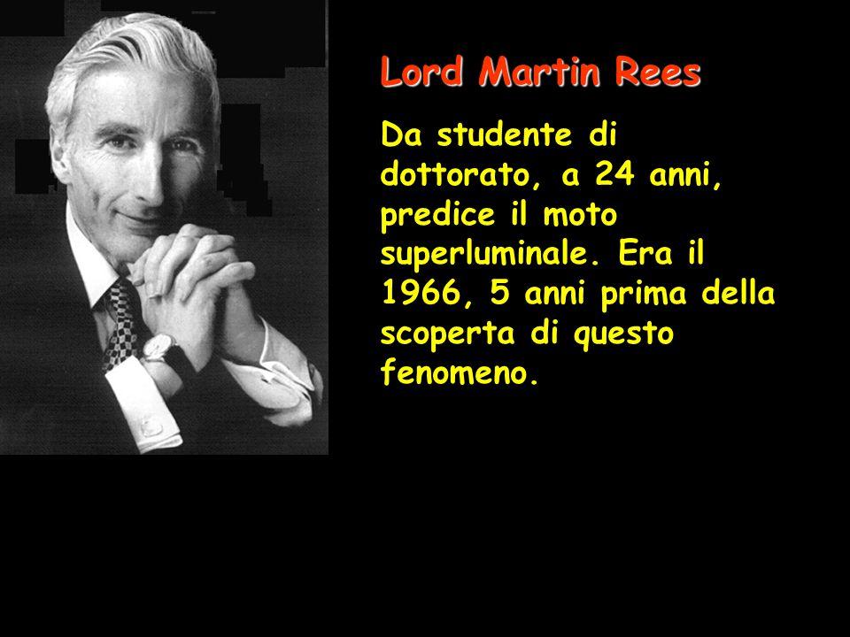 Lord Martin Rees Da studente di dottorato, a 24 anni, predice il moto superluminale.