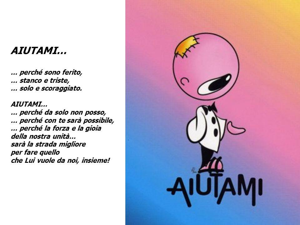AIUTAMI… … perché sono ferito, … stanco e triste,