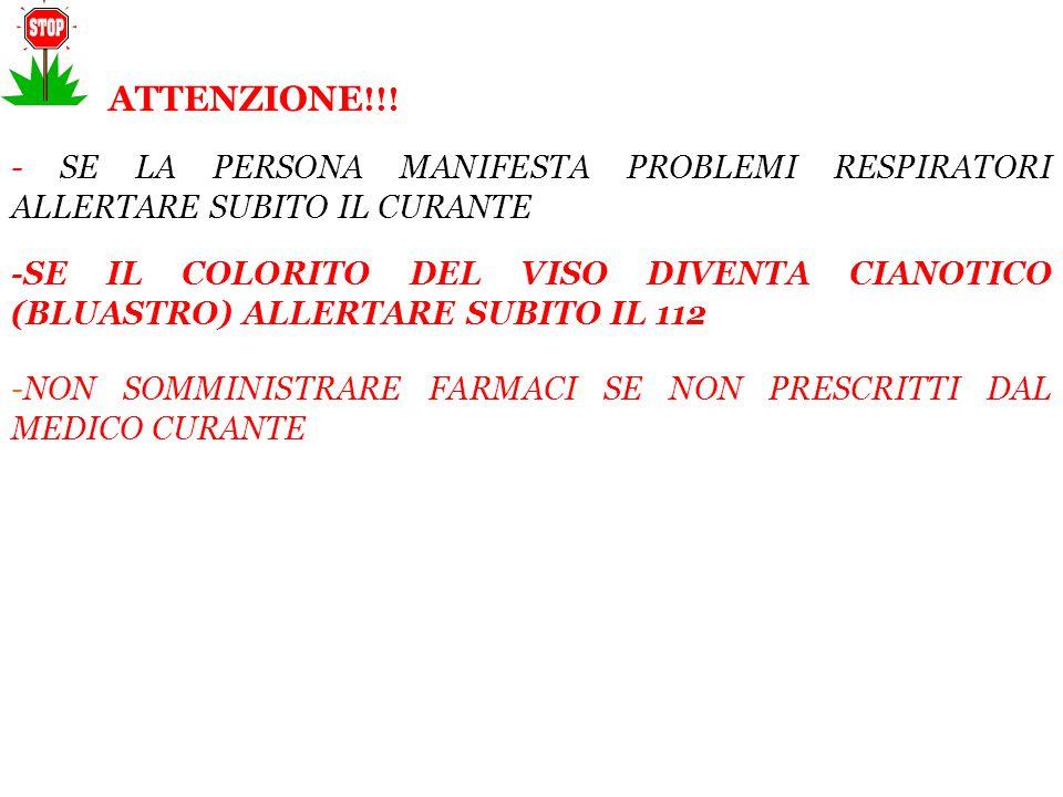 ATTENZIONE!!! - SE LA PERSONA MANIFESTA PROBLEMI RESPIRATORI ALLERTARE SUBITO IL CURANTE.