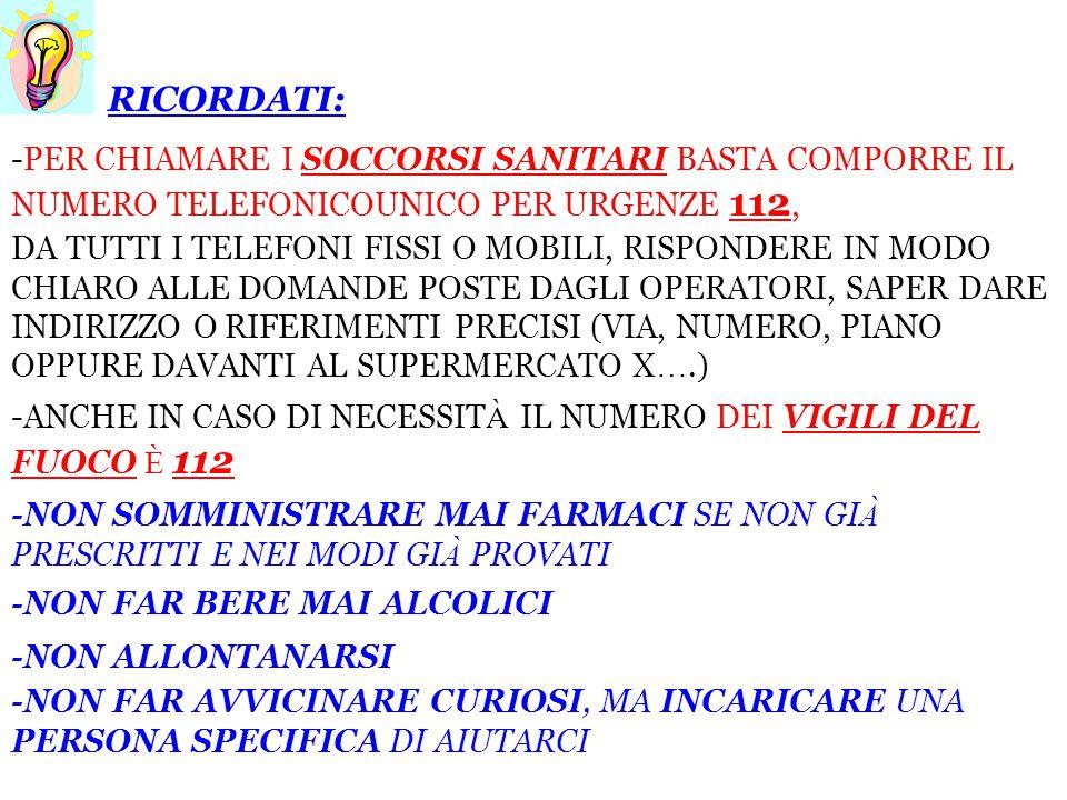 RICORDATI: -PER CHIAMARE I SOCCORSI SANITARI BASTA COMPORRE IL NUMERO TELEFONICOUNICO PER URGENZE 112,