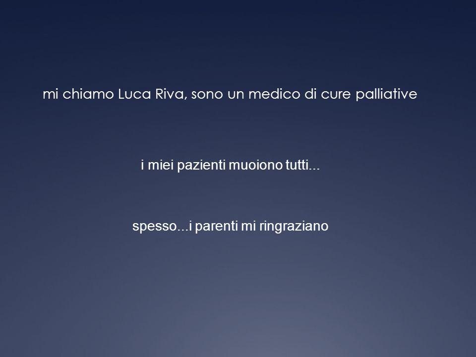 mi chiamo Luca Riva, sono un medico di cure palliative