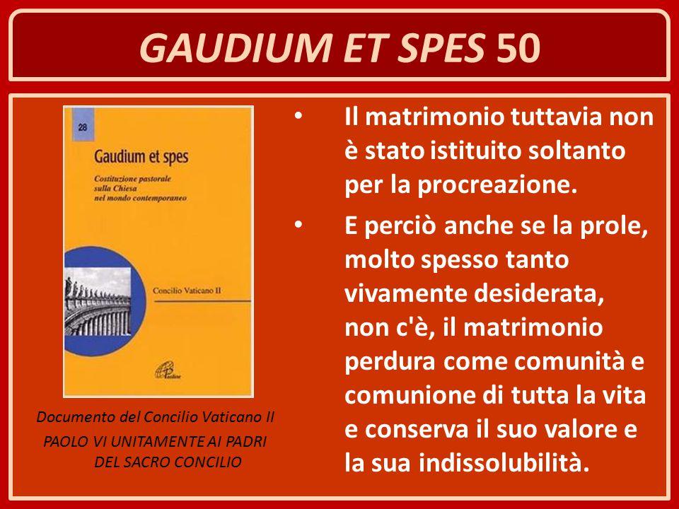 GAUDIUM ET SPES 50 Il matrimonio tuttavia non è stato istituito soltanto per la procreazione.