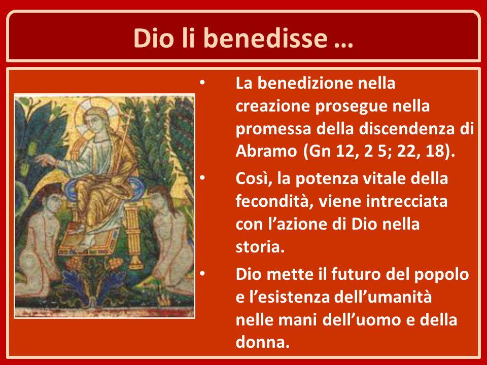 Dio li benedisse … La benedizione nella creazione prosegue nella promessa della discendenza di Abramo (Gn 12, 2 5; 22, 18).