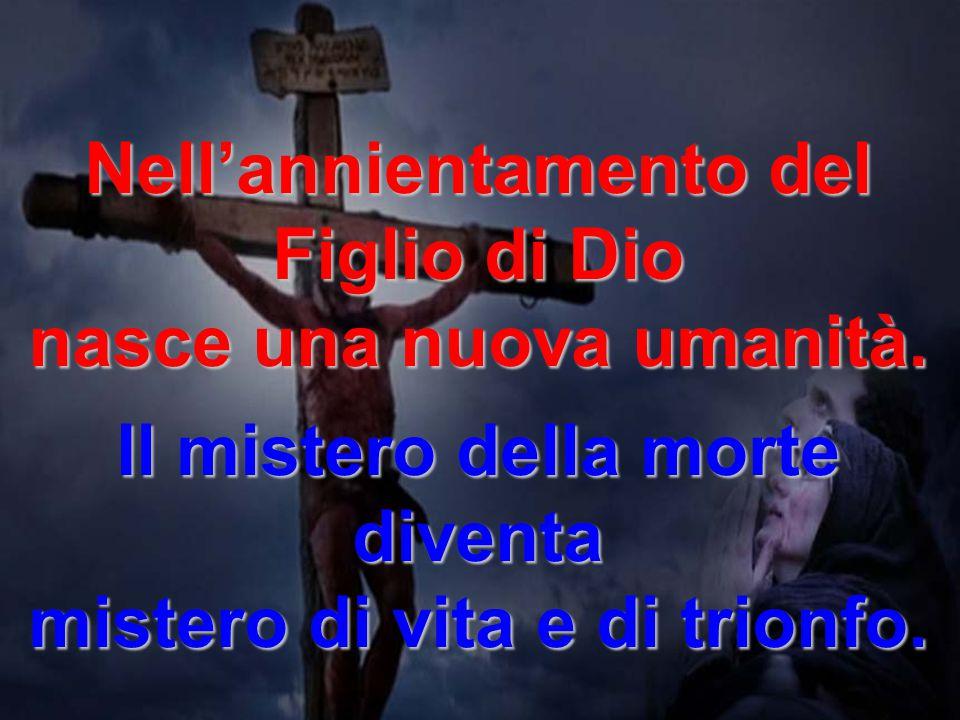 Nell'annientamento del Figlio di Dio nasce una nuova umanità.