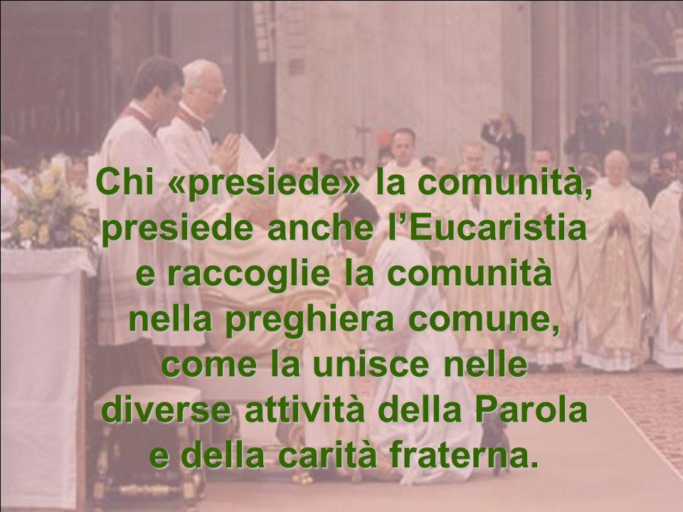 Chi «presiede» la comunità, presiede anche l'Eucaristia
