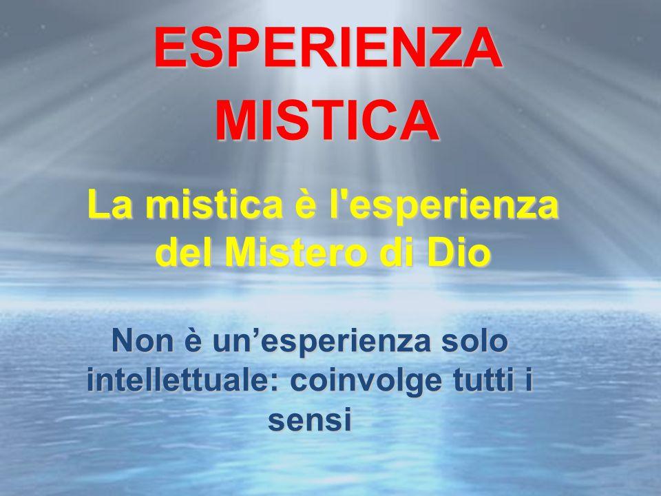 ESPERIENZA MISTICA La mistica è l esperienza del Mistero di Dio