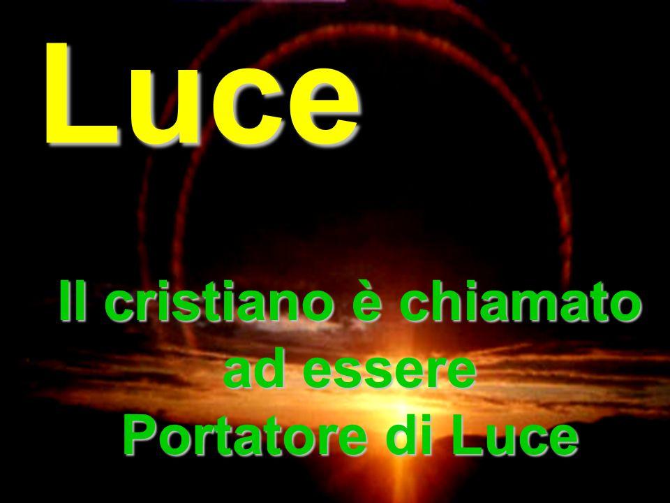 Il cristiano è chiamato ad essere Portatore di Luce