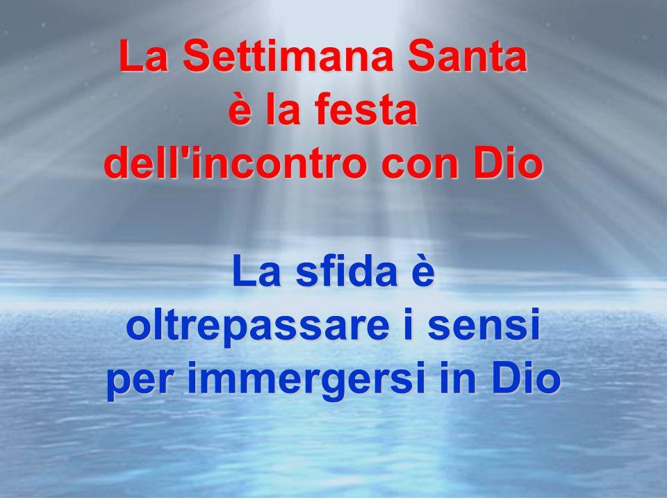La Settimana Santa è la festa. dell incontro con Dio.