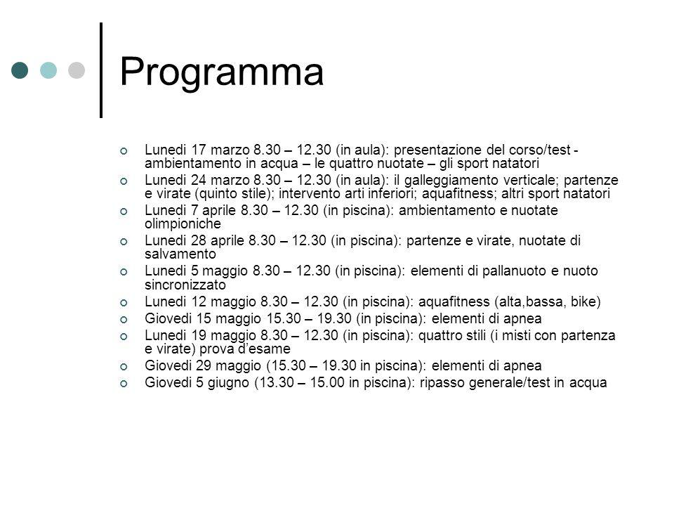 Programma Lunedi 17 marzo 8.30 – 12.30 (in aula): presentazione del corso/test - ambientamento in acqua – le quattro nuotate – gli sport natatori.
