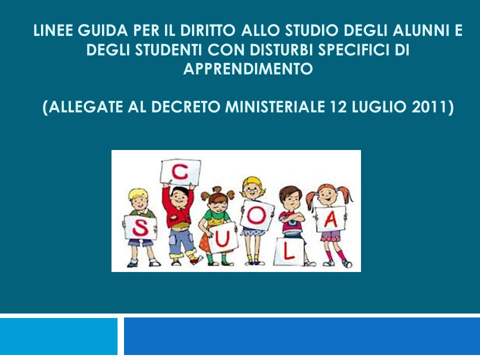 Linee guida per il diritto allo studio degli alunni e degli studenti con Disturbi Specifici di Apprendimento (allegate al Decreto Ministeriale 12 Luglio 2011)