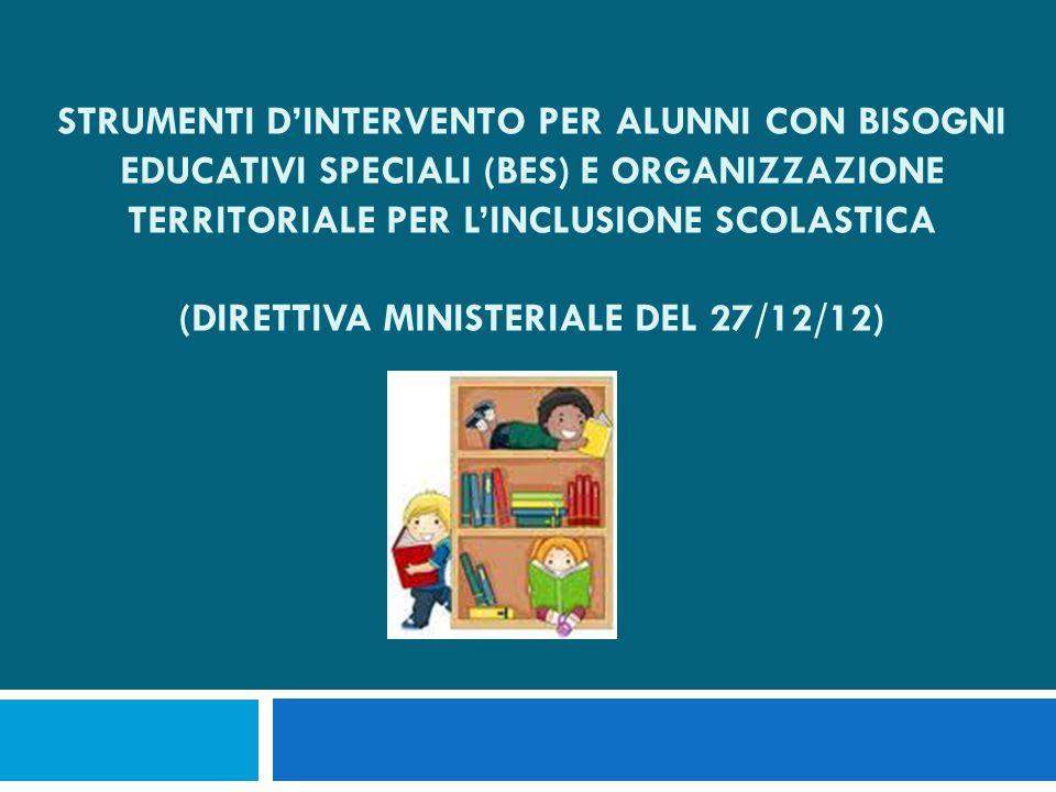 Strumenti d'intervento per alunni con bisogni educativi speciali (BES) e organizzazione territoriale per l'inclusione scolastica (Direttiva ministeriale del 27/12/12)