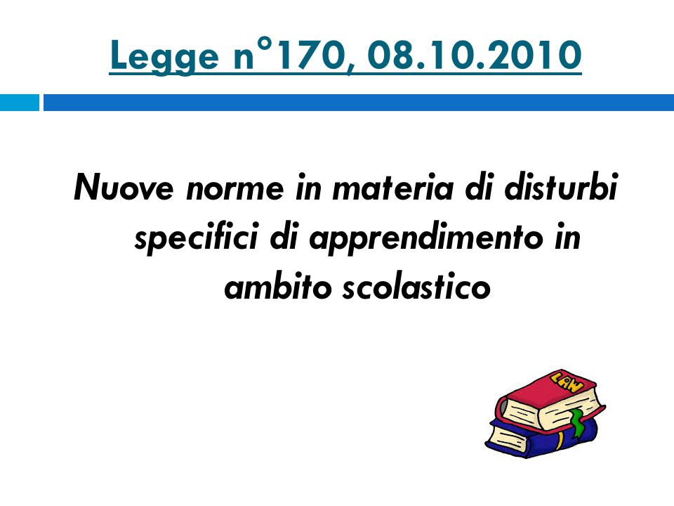 Legge n°170, 08.10.2010 Nuove norme in materia di disturbi specifici di apprendimento in ambito scolastico.