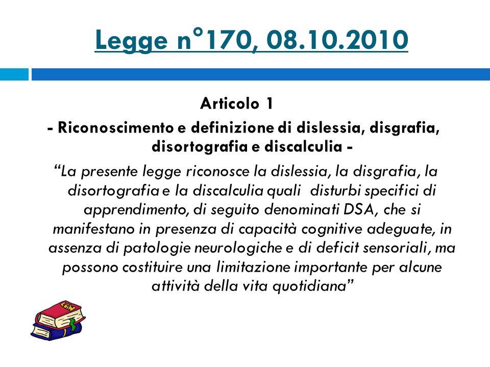 Legge n°170, 08.10.2010 Articolo 1. - Riconoscimento e definizione di dislessia, disgrafia, disortografia e discalculia -