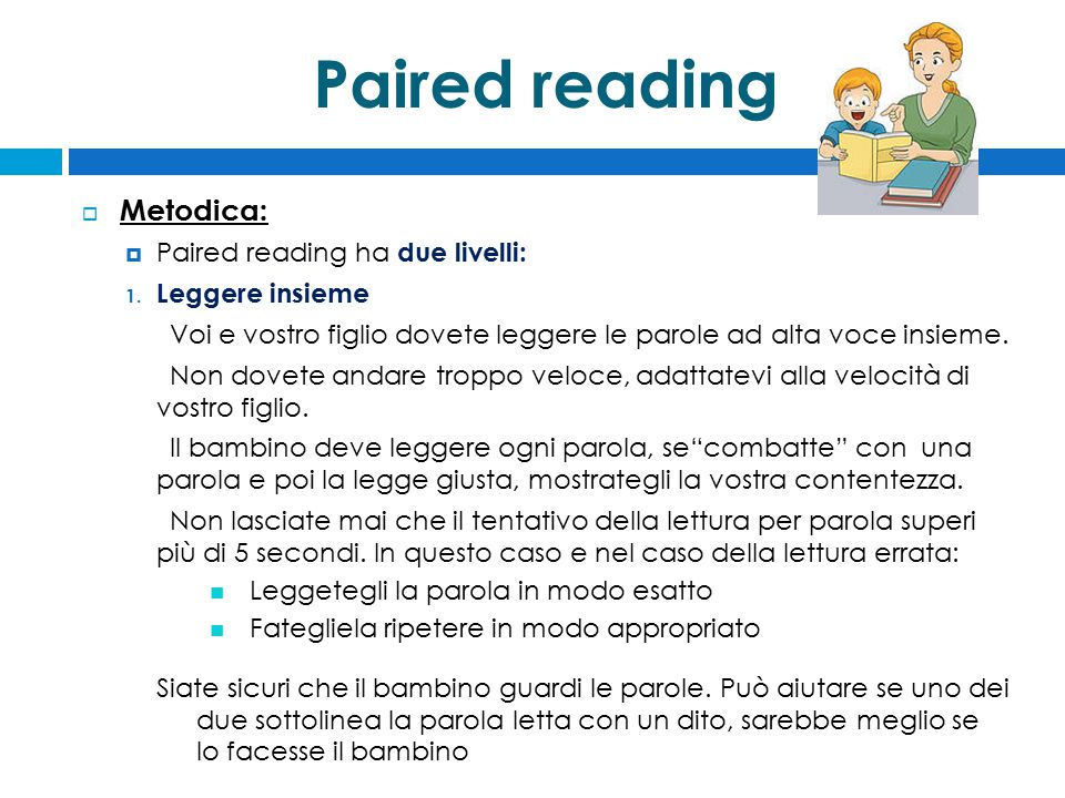 Paired reading Metodica: Paired reading ha due livelli: