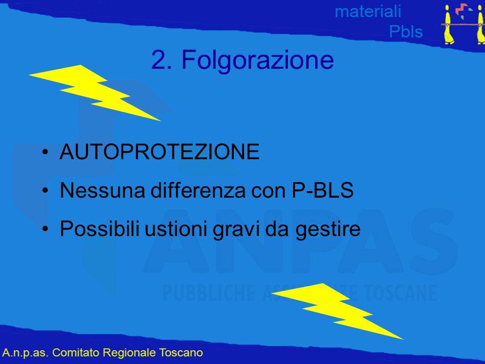 2. Folgorazione AUTOPROTEZIONE Nessuna differenza con P-BLS