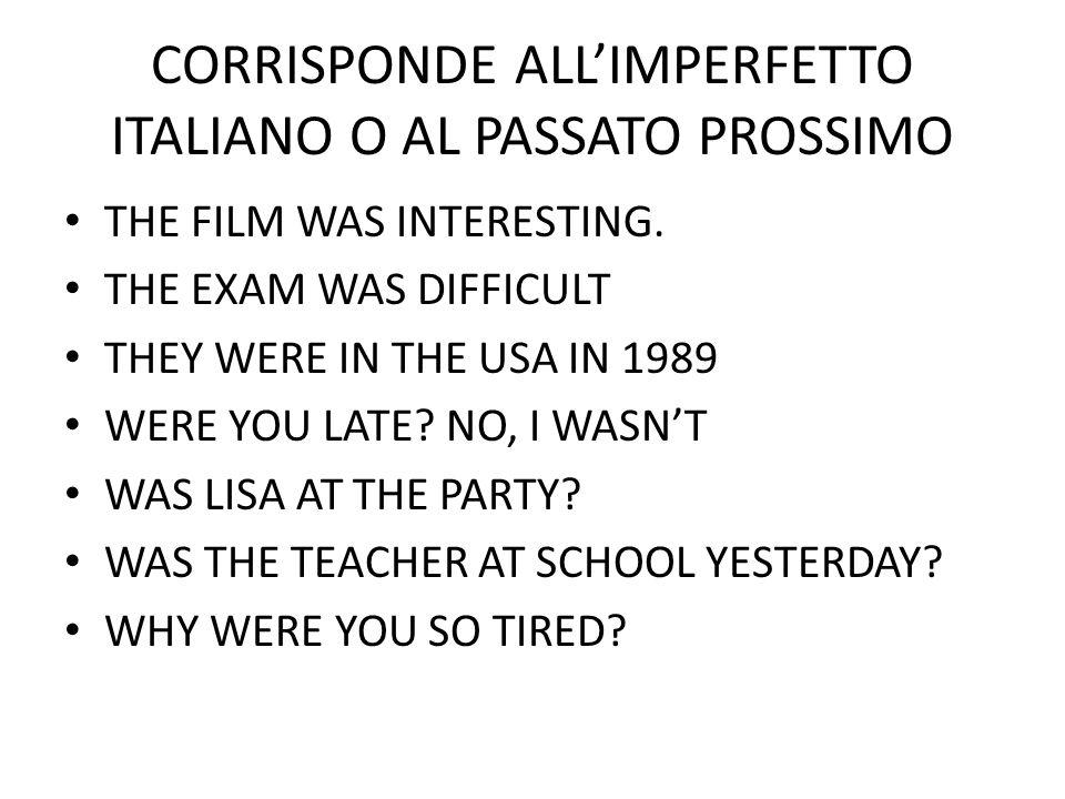 CORRISPONDE ALL'IMPERFETTO ITALIANO O AL PASSATO PROSSIMO