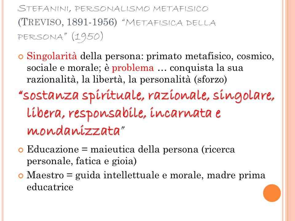Stefanini, personalismo metafisico (Treviso, 1891-1956) Metafisica della persona (1950)