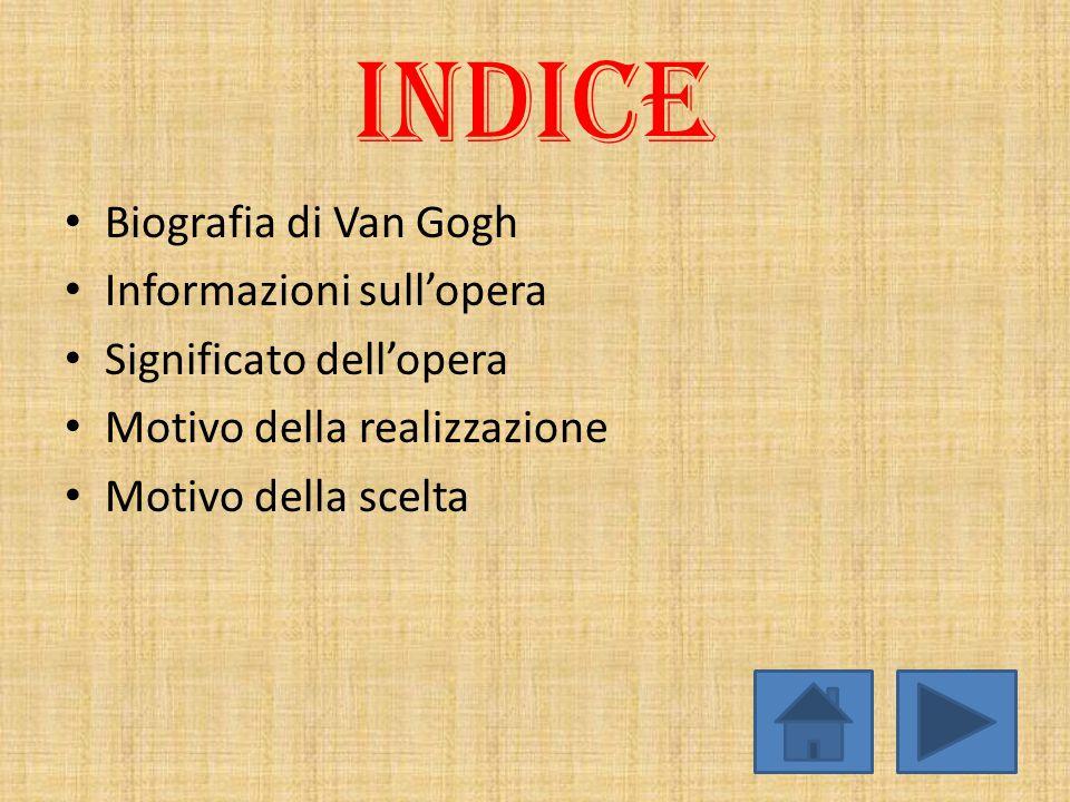 INDICE Biografia di Van Gogh Informazioni sull'opera