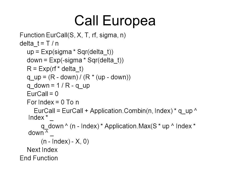 Call Europea Function EurCall(S, X, T, rf, sigma, n) delta_t = T / n
