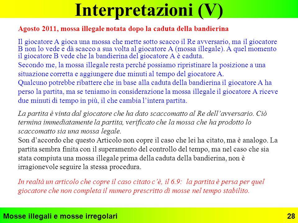 Interpretazioni (V) Agosto 2011, mossa illegale notata dopo la caduta della bandierina.