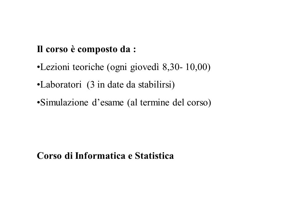 Il corso è composto da : Lezioni teoriche (ogni giovedì 8,30- 10,00) Laboratori (3 in date da stabilirsi)