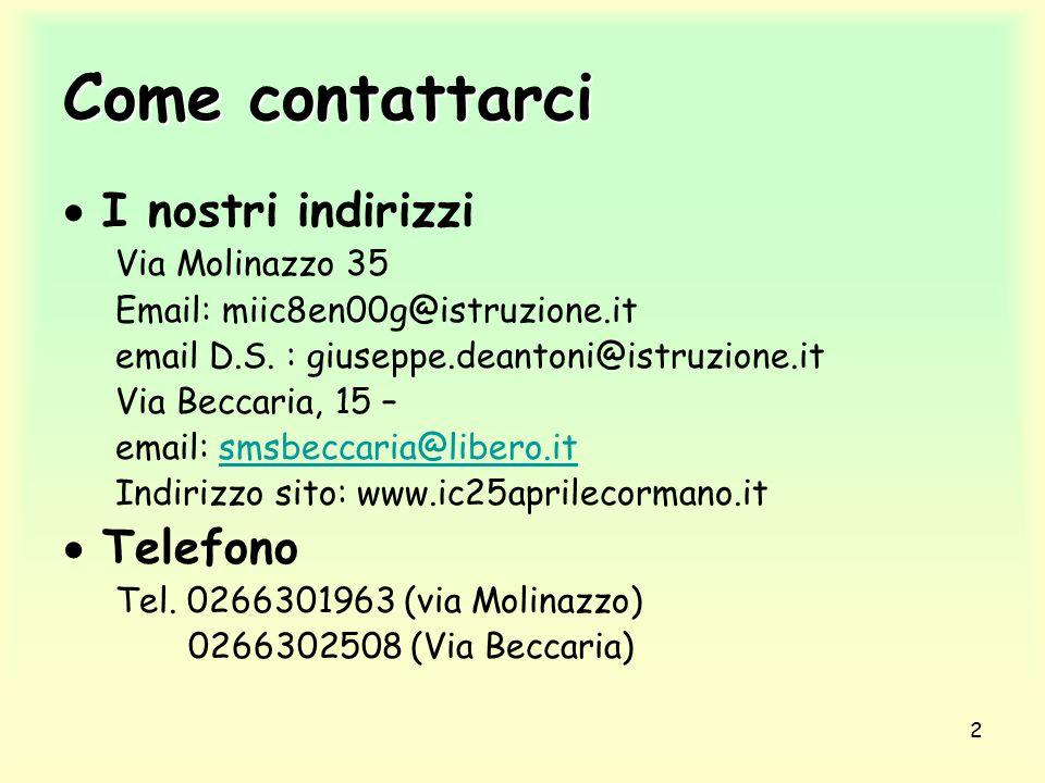 Come contattarci I nostri indirizzi Telefono Via Molinazzo 35