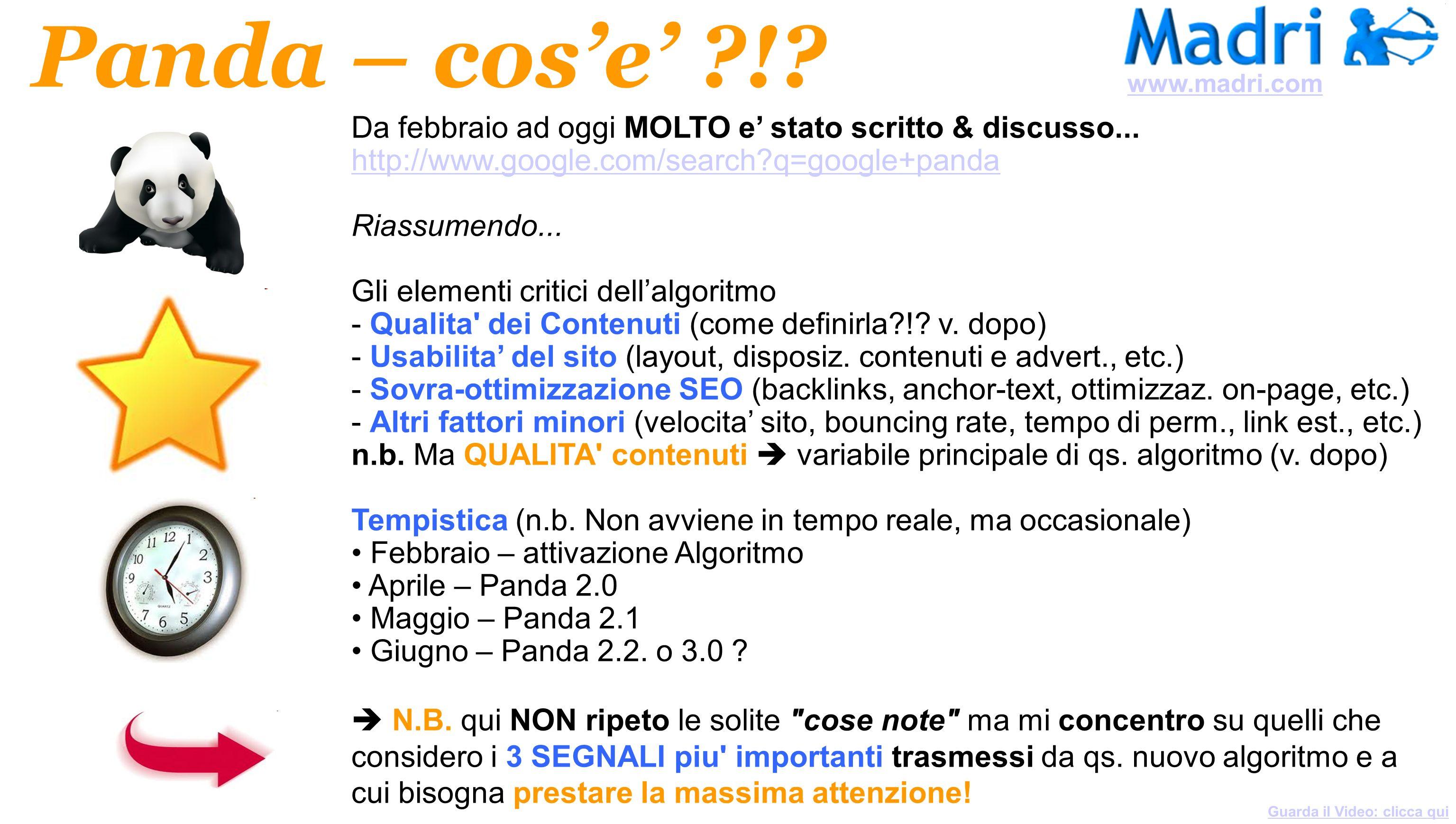 Panda – cos'e' ! www.madri.com. Da febbraio ad oggi MOLTO e' stato scritto & discusso... http://www.google.com/search q=google+panda.