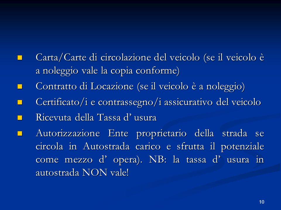 Carta/Carte di circolazione del veicolo (se il veicolo è a noleggio vale la copia conforme)