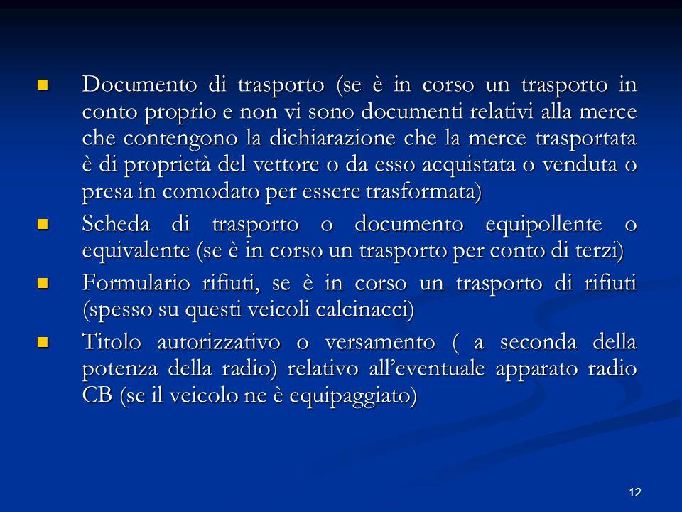 Documento di trasporto (se è in corso un trasporto in conto proprio e non vi sono documenti relativi alla merce che contengono la dichiarazione che la merce trasportata è di proprietà del vettore o da esso acquistata o venduta o presa in comodato per essere trasformata)