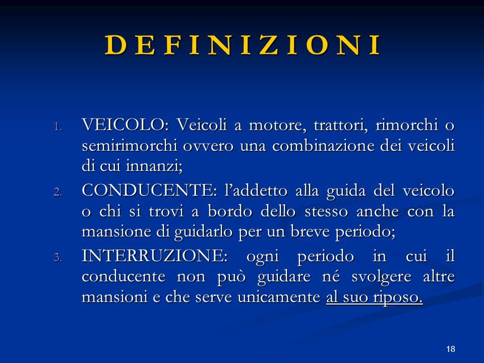 D E F I N I Z I O N I VEICOLO: Veicoli a motore, trattori, rimorchi o semirimorchi ovvero una combinazione dei veicoli di cui innanzi;