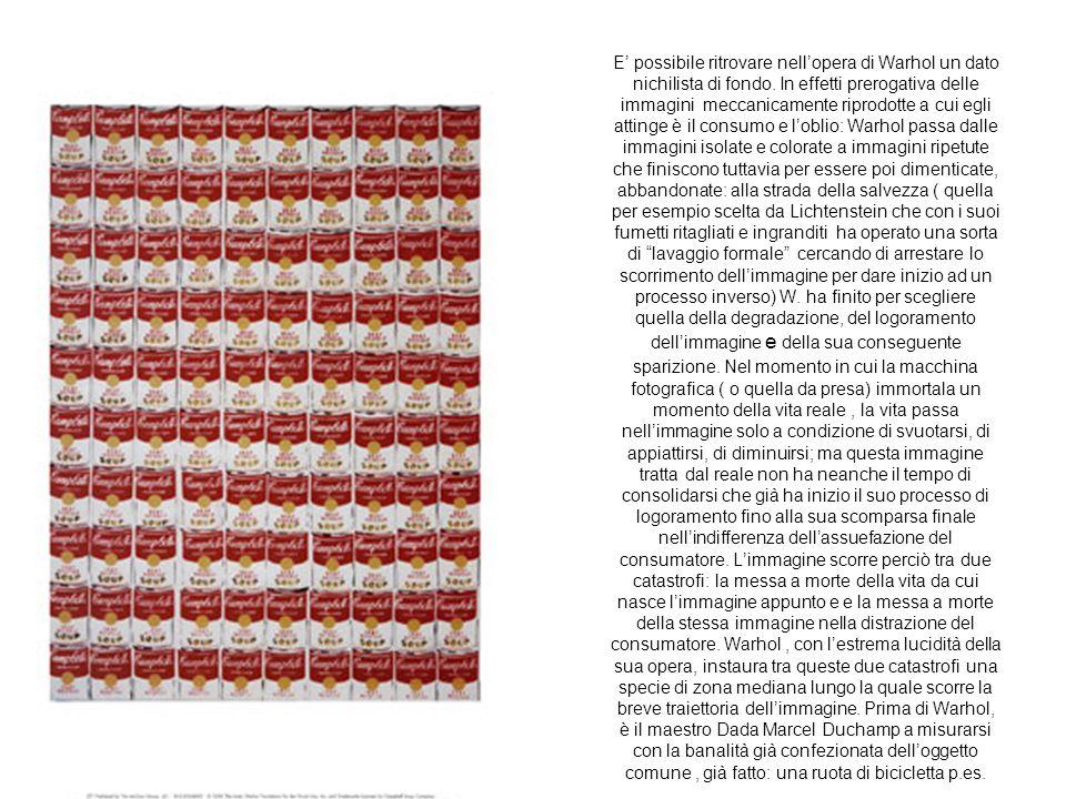 E' possibile ritrovare nell'opera di Warhol un dato nichilista di fondo.