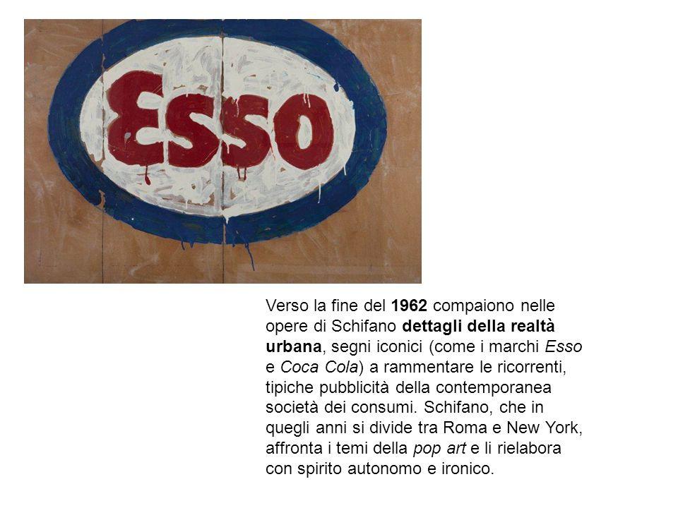 Verso la fine del 1962 compaiono nelle opere di Schifano dettagli della realtà urbana, segni iconici (come i marchi Esso e Coca Cola) a rammentare le ricorrenti, tipiche pubblicità della contemporanea società dei consumi.