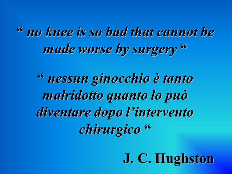 no knee is so bad that cannot be made worse by surgery