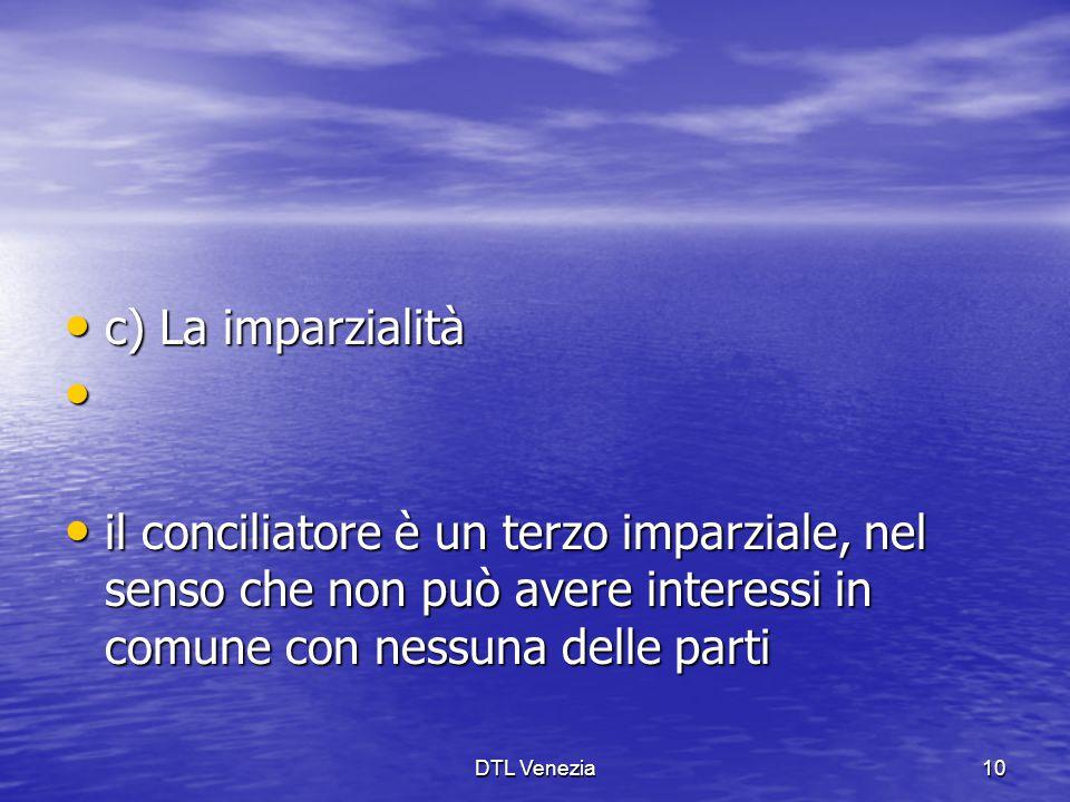 c) La imparzialità il conciliatore è un terzo imparziale, nel senso che non può avere interessi in comune con nessuna delle parti.