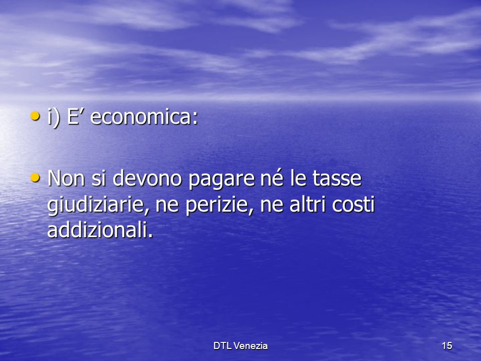 i) E' economica: Non si devono pagare né le tasse giudiziarie, ne perizie, ne altri costi addizionali.