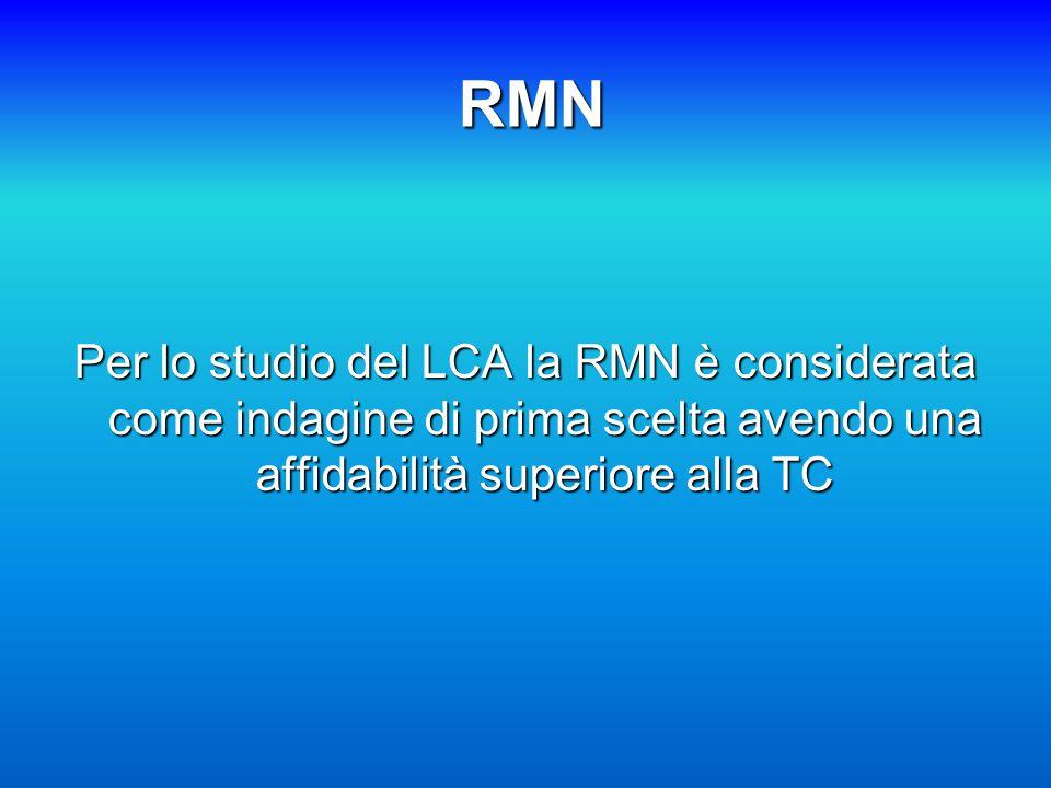 RMN Per lo studio del LCA la RMN è considerata come indagine di prima scelta avendo una affidabilità superiore alla TC.