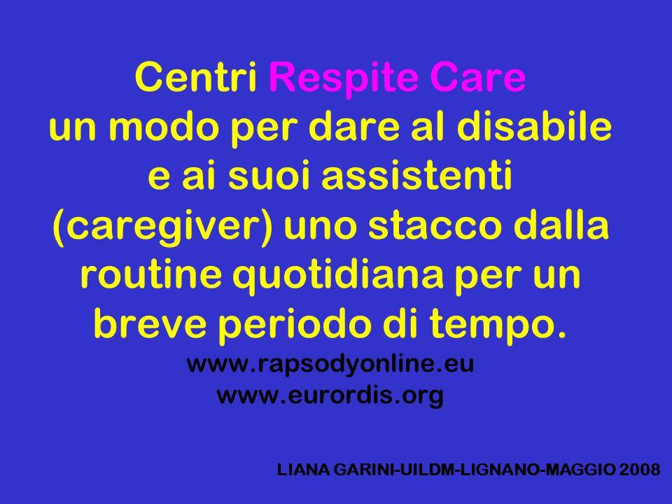 Centri Respite Care un modo per dare al disabile e ai suoi assistenti (caregiver) uno stacco dalla routine quotidiana per un breve periodo di tempo. www.rapsodyonline.eu www.eurordis.org