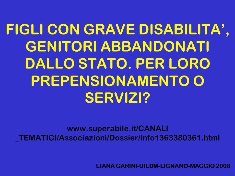FIGLI CON GRAVE DISABILITA', GENITORI ABBANDONATI DALLO STATO