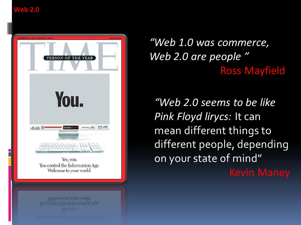 Web 1.0 was commerce, Web 2.0 are people Ross Mayfield