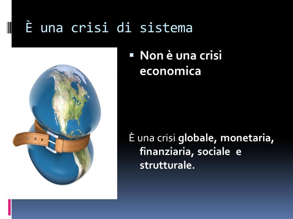 È una crisi di sistema Non è una crisi economica