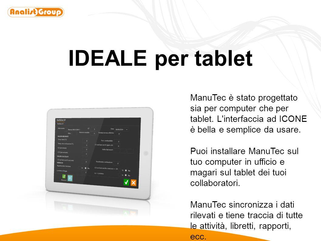 IDEALE per tablet ManuTec è stato progettato sia per computer che per tablet. L interfaccia ad ICONE è bella e semplice da usare.