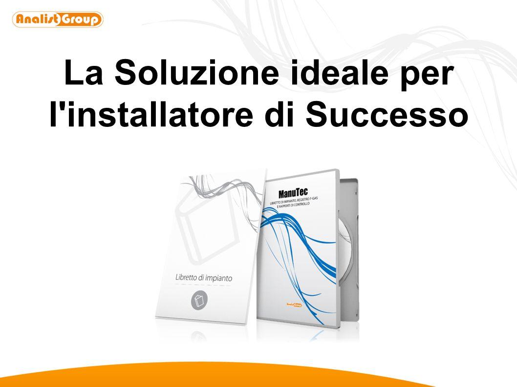 La Soluzione ideale per l installatore di Successo