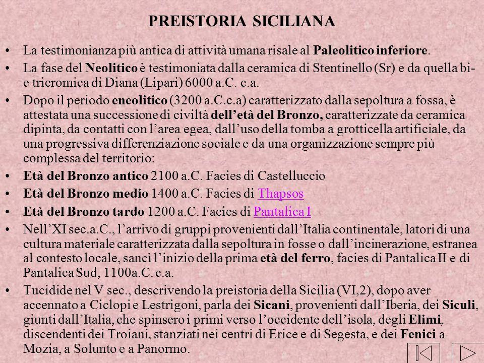 PREISTORIA SICILIANA La testimonianza più antica di attività umana risale al Paleolitico inferiore.