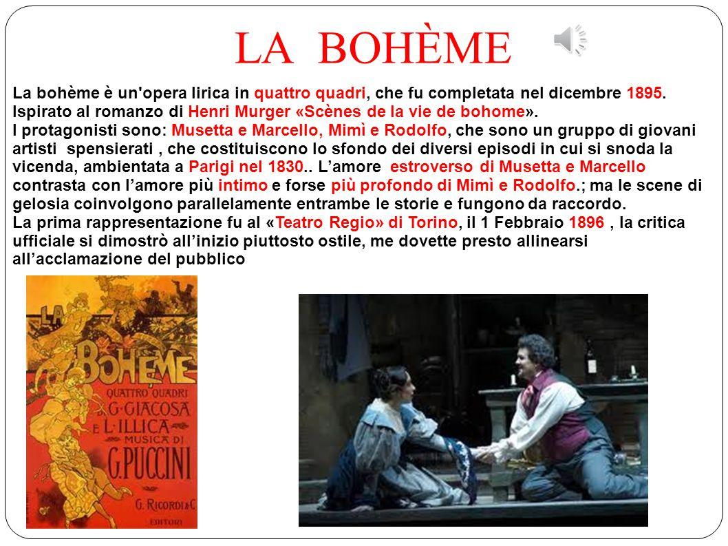 LA BOHÈME La bohème è un opera lirica in quattro quadri, che fu completata nel dicembre 1895.