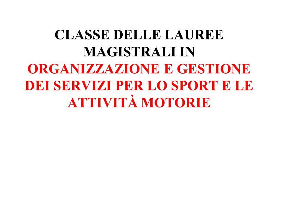 CLASSE DELLE LAUREE MAGISTRALI IN ORGANIZZAZIONE E GESTIONE DEI SERVIZI PER LO SPORT E LE ATTIVITÀ MOTORIE