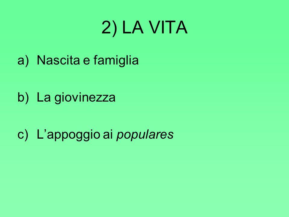 2) LA VITA Nascita e famiglia La giovinezza L'appoggio ai populares