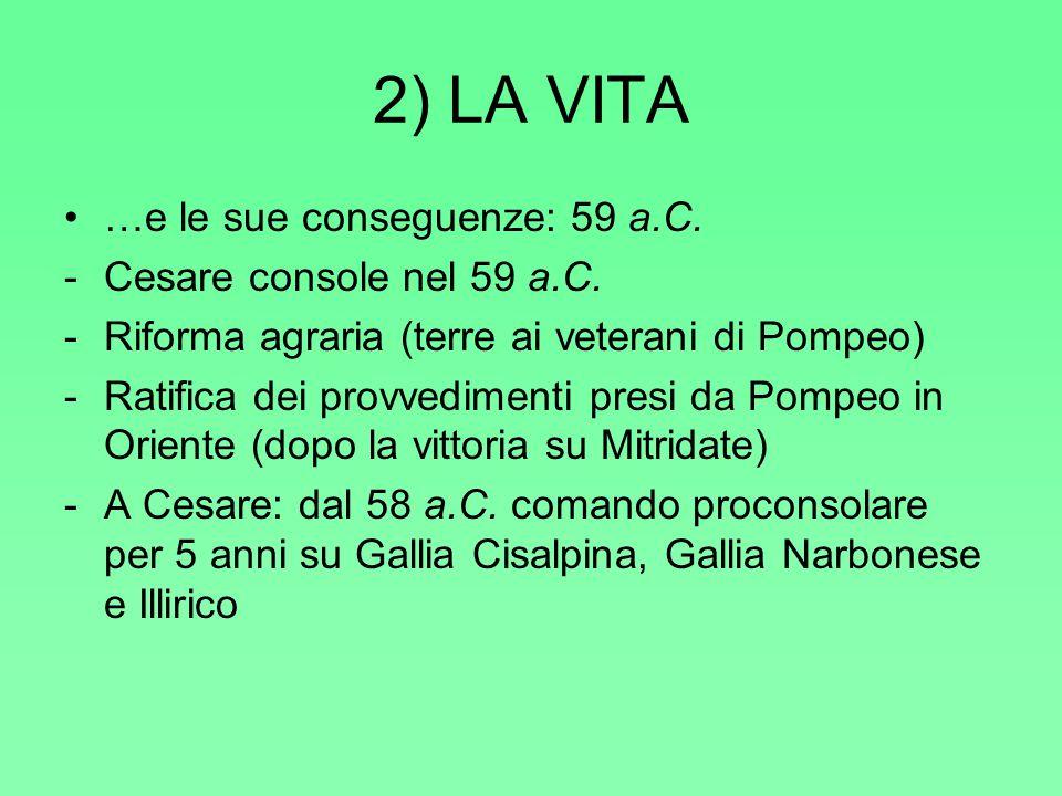2) LA VITA …e le sue conseguenze: 59 a.C. Cesare console nel 59 a.C.